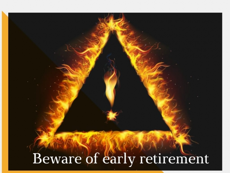 This image contains a symbol of a caution sign on fire and a caption that reads beware of early retirement